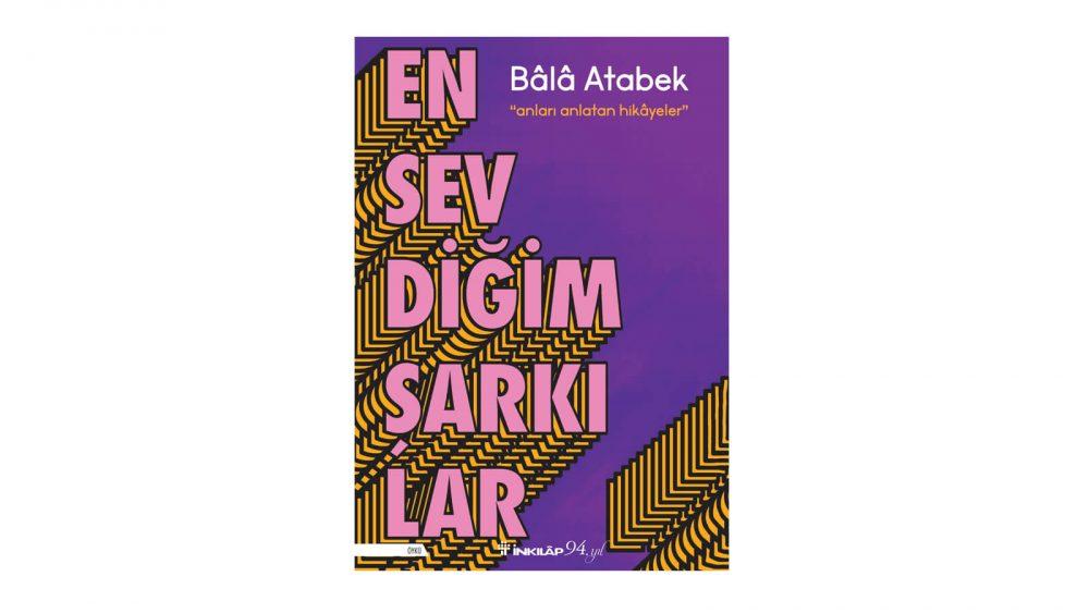"""Bâlâ Atabek'in Dördüncü Kitabı """"En Sevdiğim Şarkılar"""" Çıktı!"""